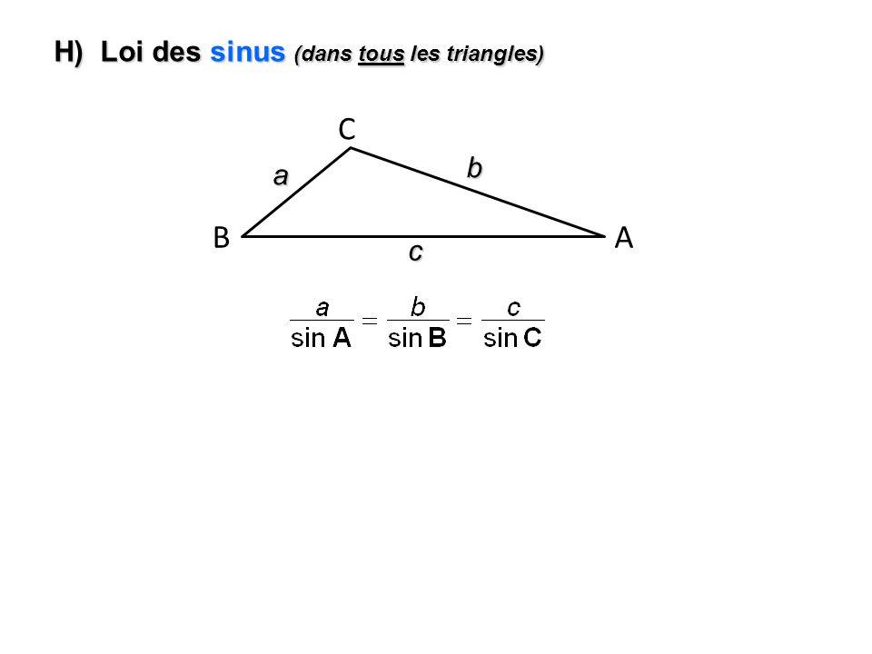 H) Loi des sinus (dans tous les triangles)
