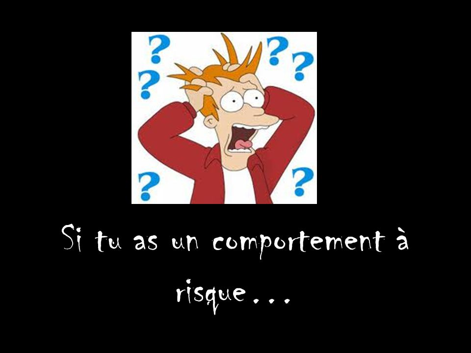 Si tu as un comportement à risque…