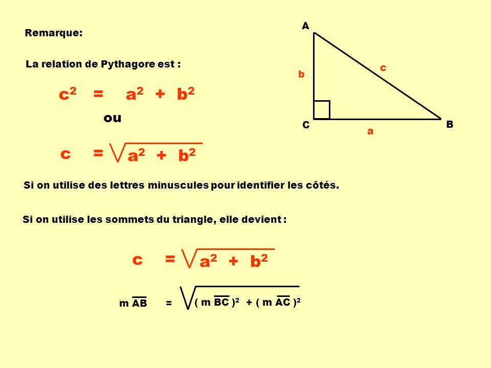 c2 = a2 + b2 c = a2 + b2 c = a2 + b2 ou A Remarque:
