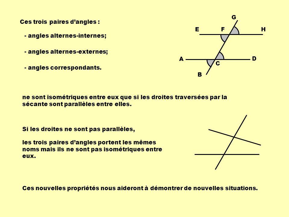 A C. D. G. Ces trois paires d'angles : E. H. F. - angles alternes-internes; - angles alternes-externes;