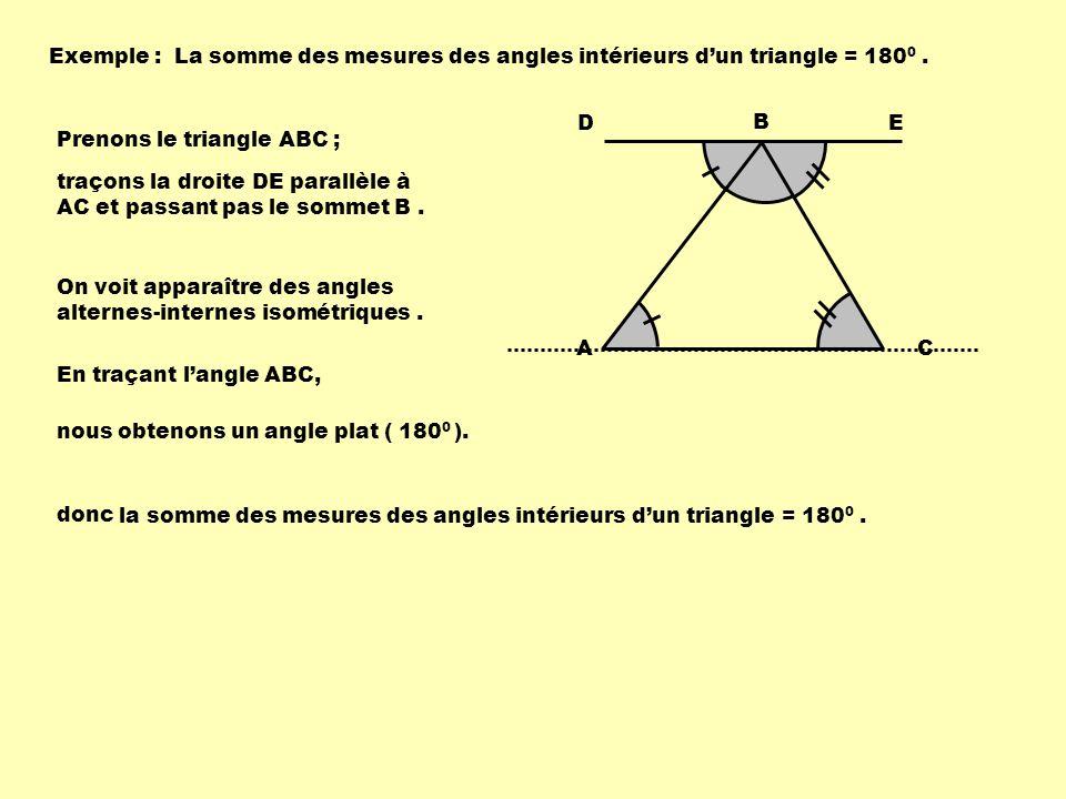 Exemple : La somme des mesures des angles intérieurs d'un triangle = 1800 . A. B. C. D. E. Prenons le triangle ABC ;