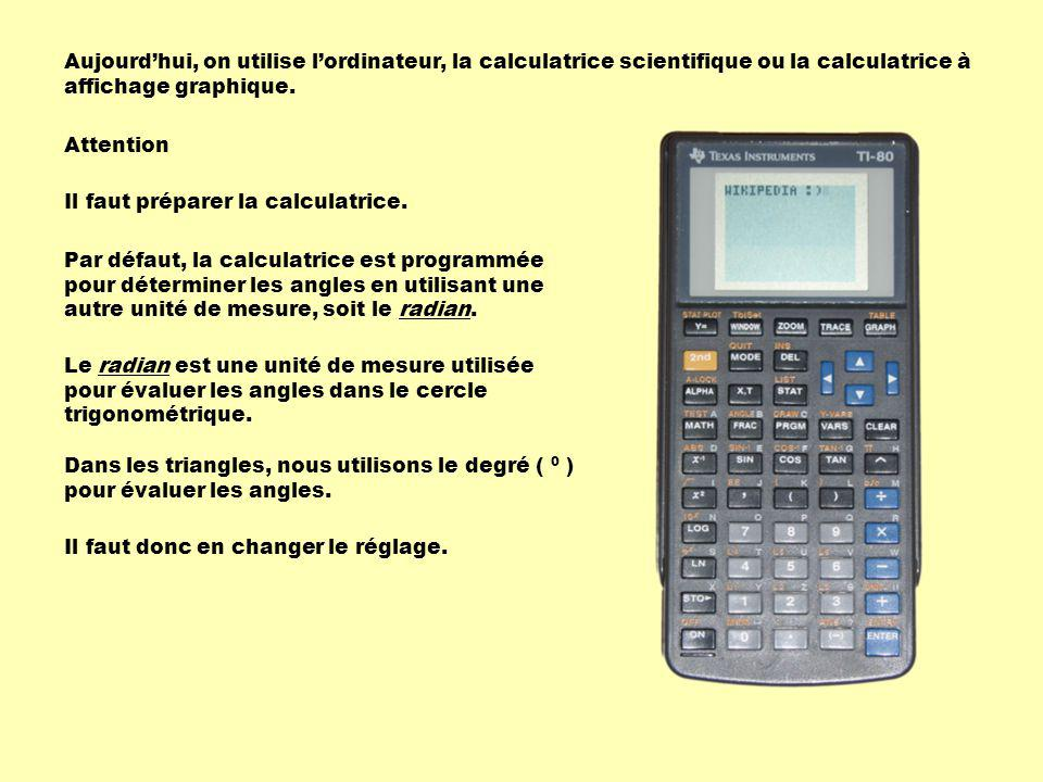 Aujourd'hui, on utilise l'ordinateur, la calculatrice scientifique ou la calculatrice à affichage graphique.