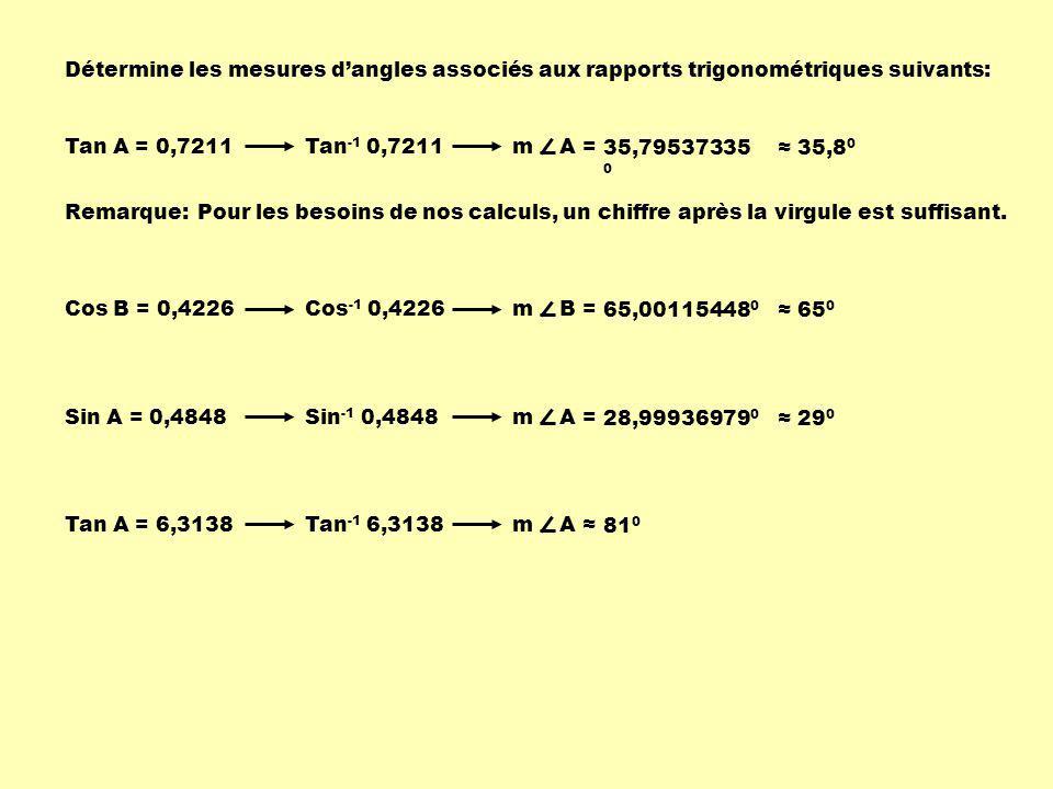 Détermine les mesures d'angles associés aux rapports trigonométriques suivants: