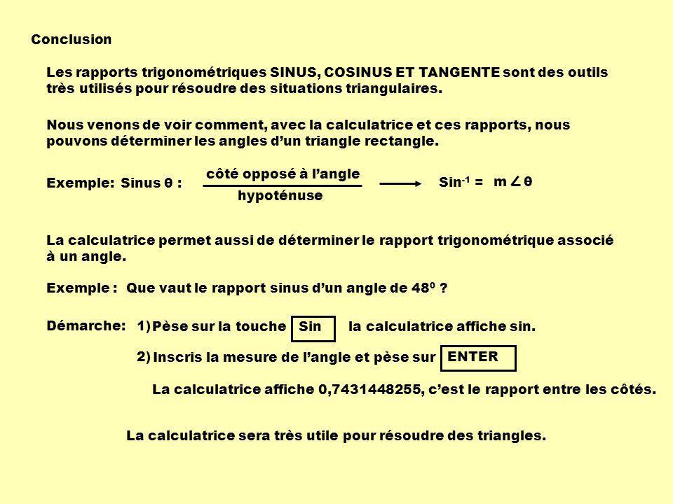 Conclusion Les rapports trigonométriques SINUS, COSINUS ET TANGENTE sont des outils très utilisés pour résoudre des situations triangulaires.