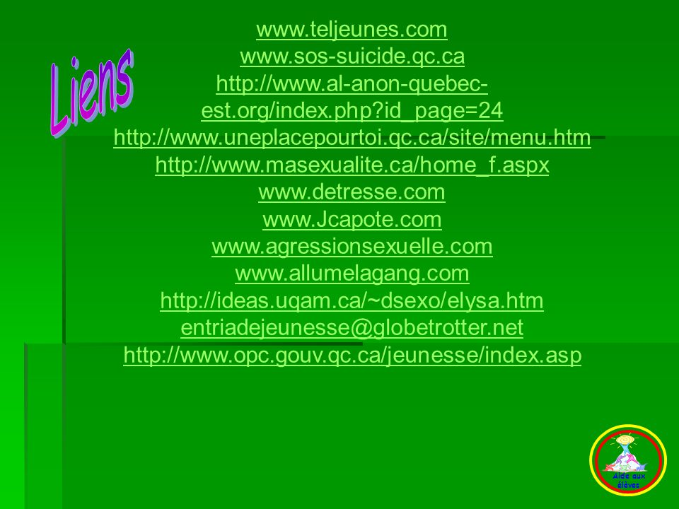 Liens Liens www.teljeunes.com www.sos-suicide.qc.ca