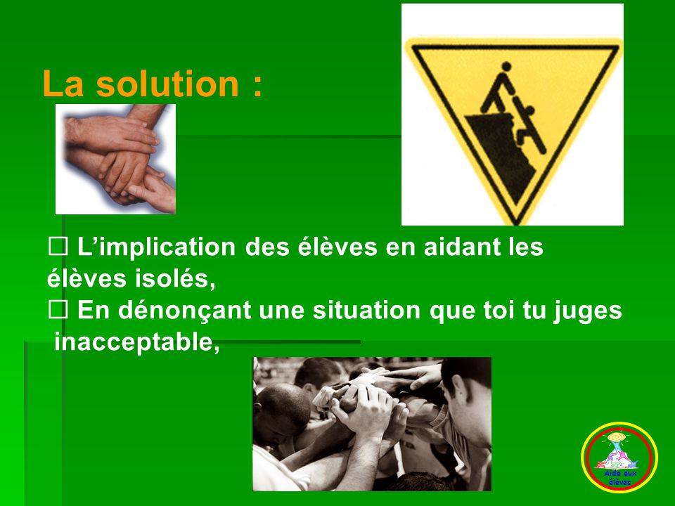 F) La solution La solution : L'implication des élèves en aidant les