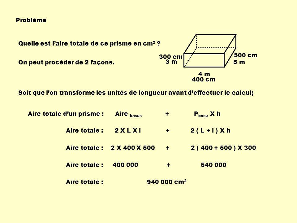 Problème Quelle est l'aire totale de ce prisme en cm2 300 cm. 500 cm. On peut procéder de 2 façons.