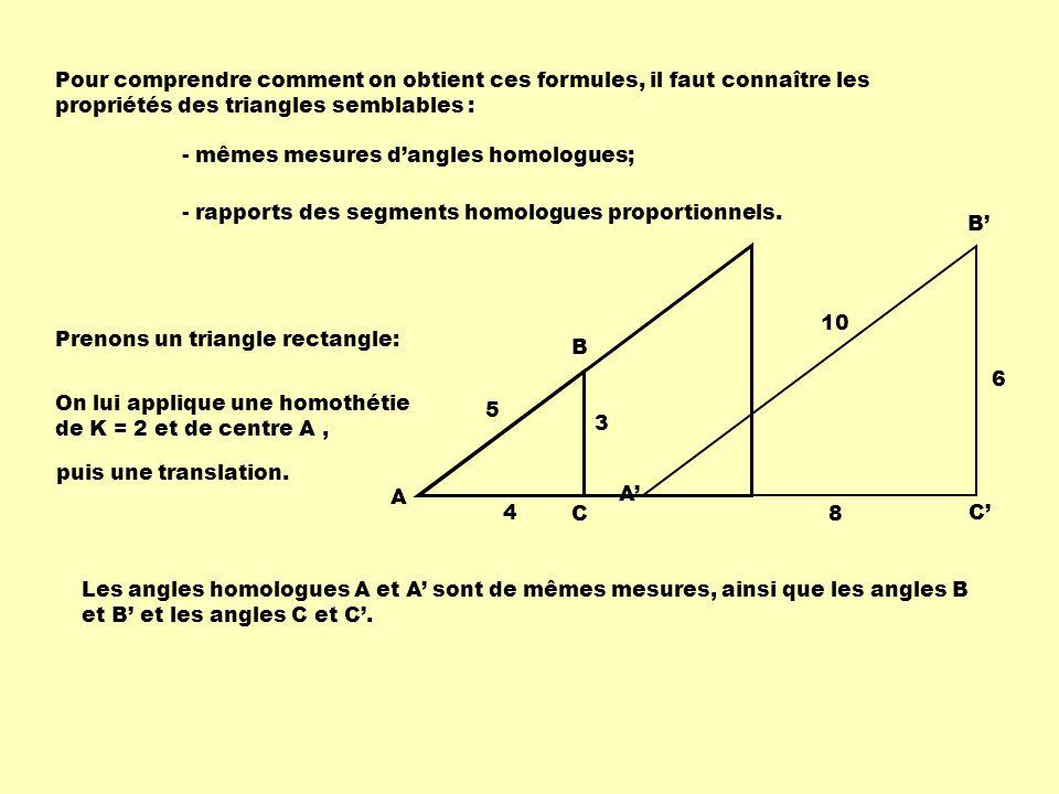 Pour comprendre comment on obtient ces formules, il faut connaître les propriétés des triangles semblables :