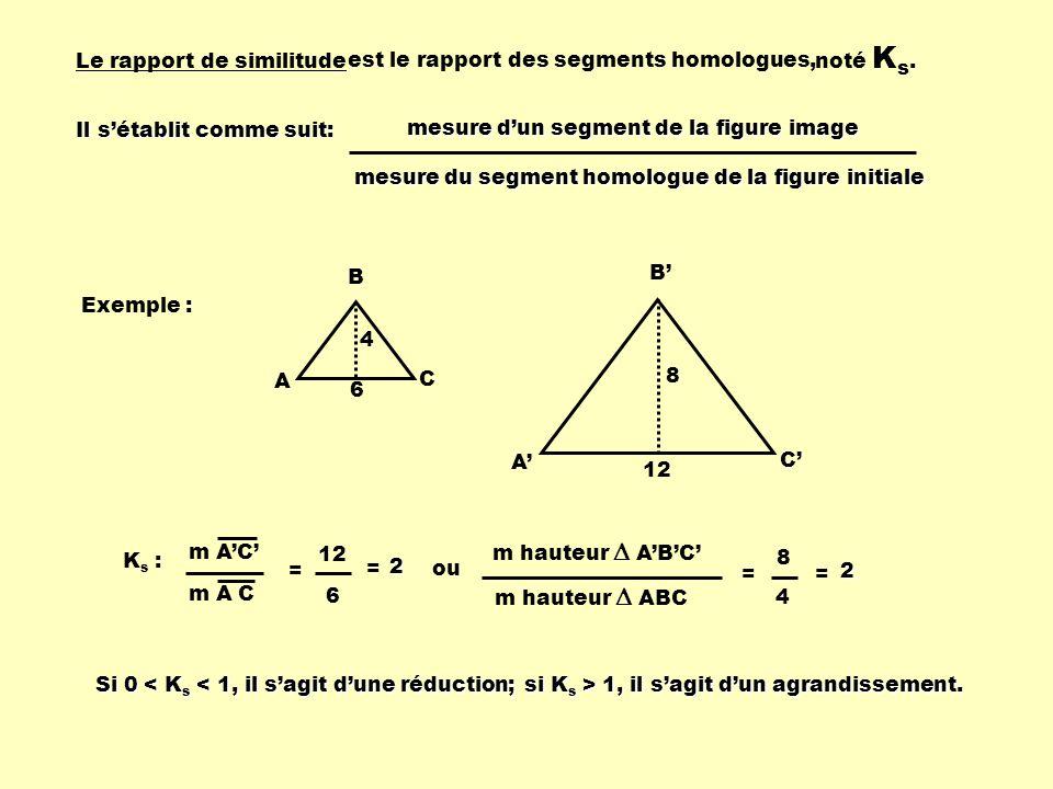 noté Ks. Le rapport de similitude. est le rapport des segments homologues, Il s'établit comme suit: