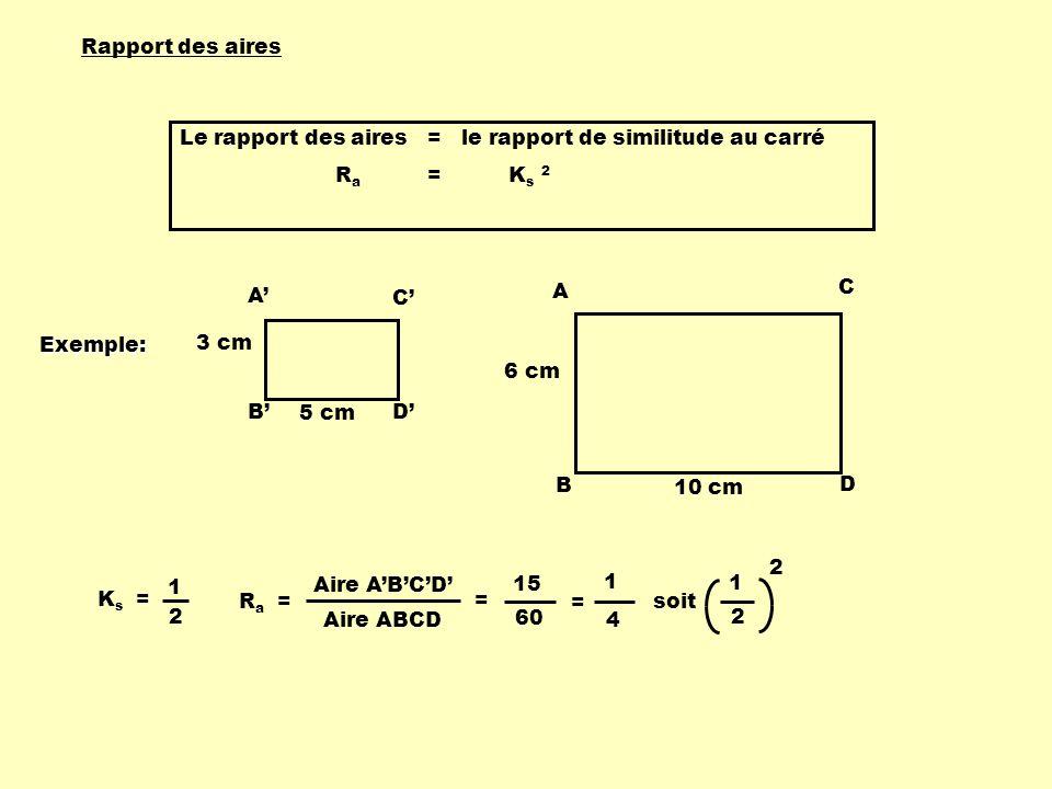 Rapport des aires Le rapport des aires = le rapport de similitude au carré. Ra = Ks 2.