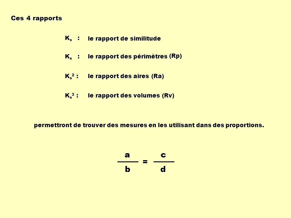 a b c d = Ces 4 rapports Ks : le rapport de similitude Ks :