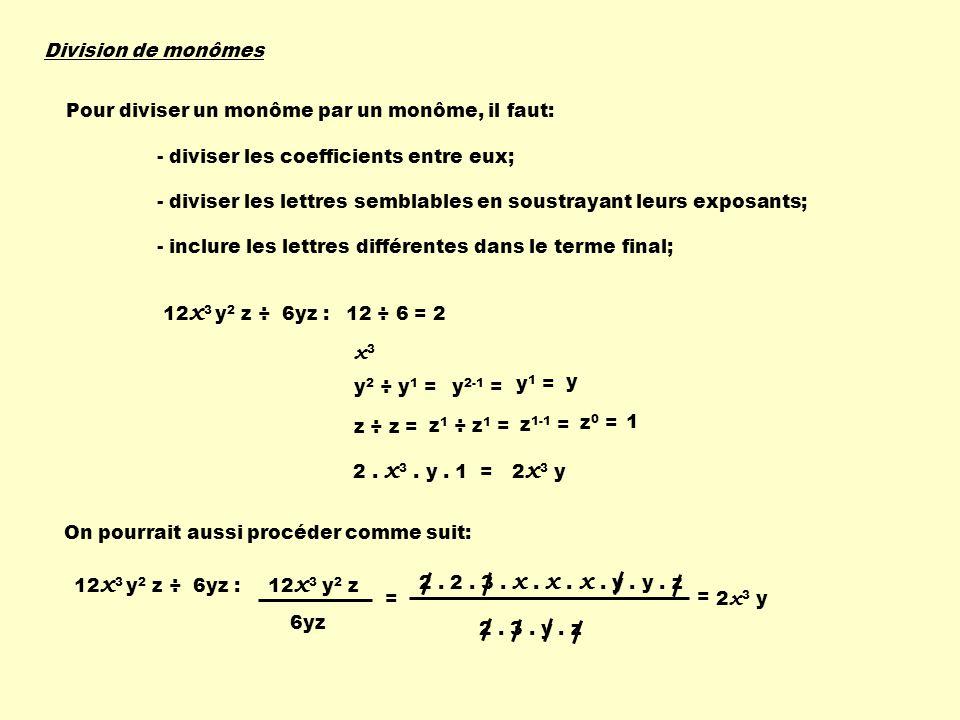 x3 Division de monômes Pour diviser un monôme par un monôme, il faut: