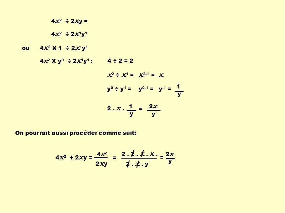 x2 ÷ x1 = x2-1 = x 4x2 ÷ 2xy = 4x2 ÷ 2x1y1 ou 4x2 X 1 ÷ 2x1y1