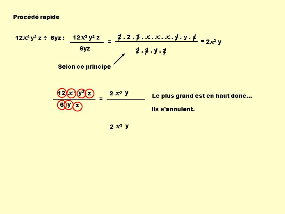 x3 x3 x3 Procédé rapide 12x3 y2 z ÷ 6yz : 12x3 y2 z 6yz