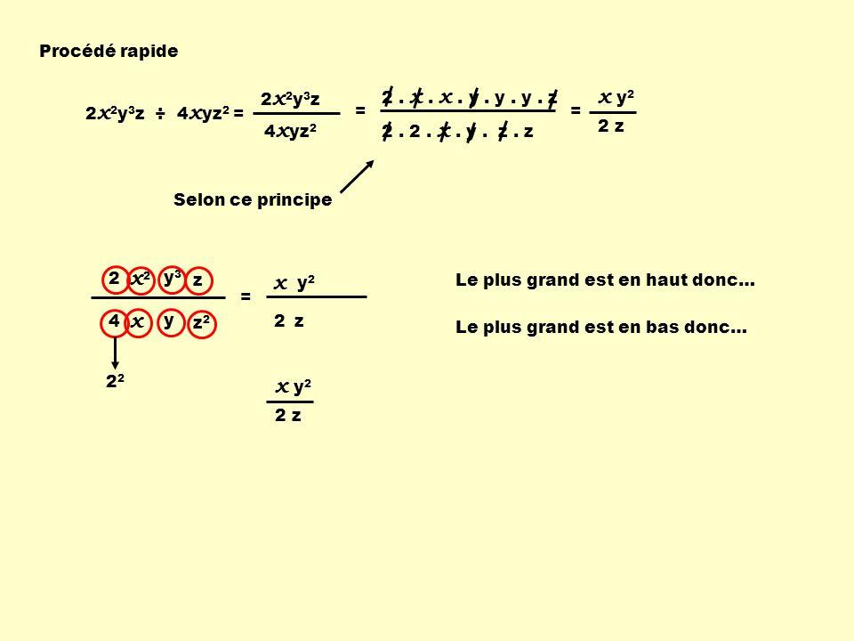 x y2 x2 x x x y2 Procédé rapide 2x2y3z 4xyz2 2 . 2 . x . y . z . z
