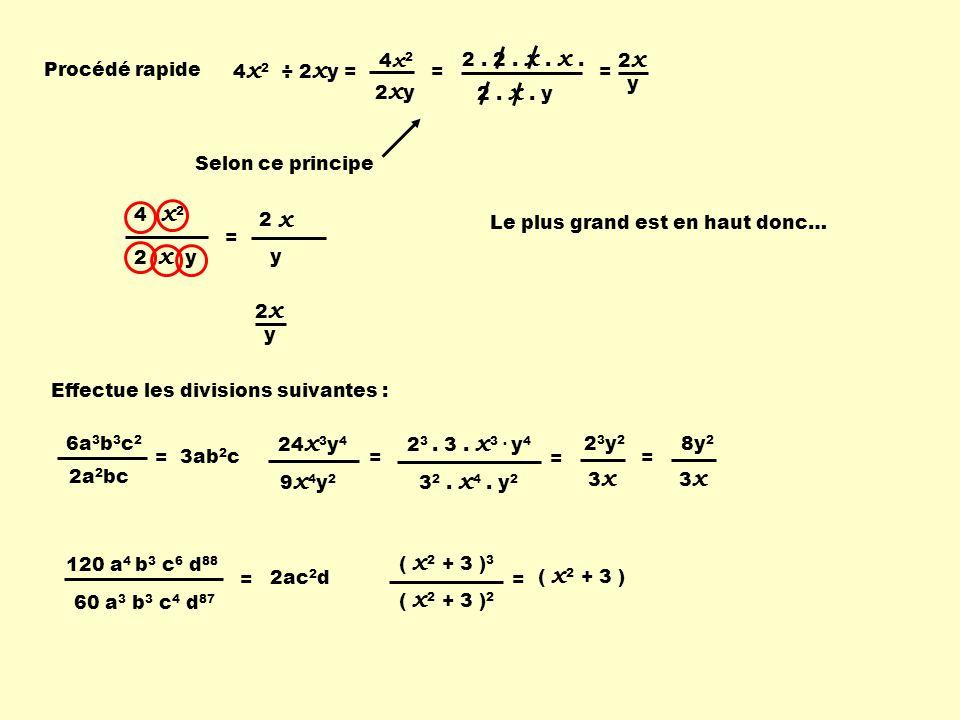 x2 x x 4x2 2xy = 2 . x . y 2 . 2 . x . x . = 2x y Procédé rapide