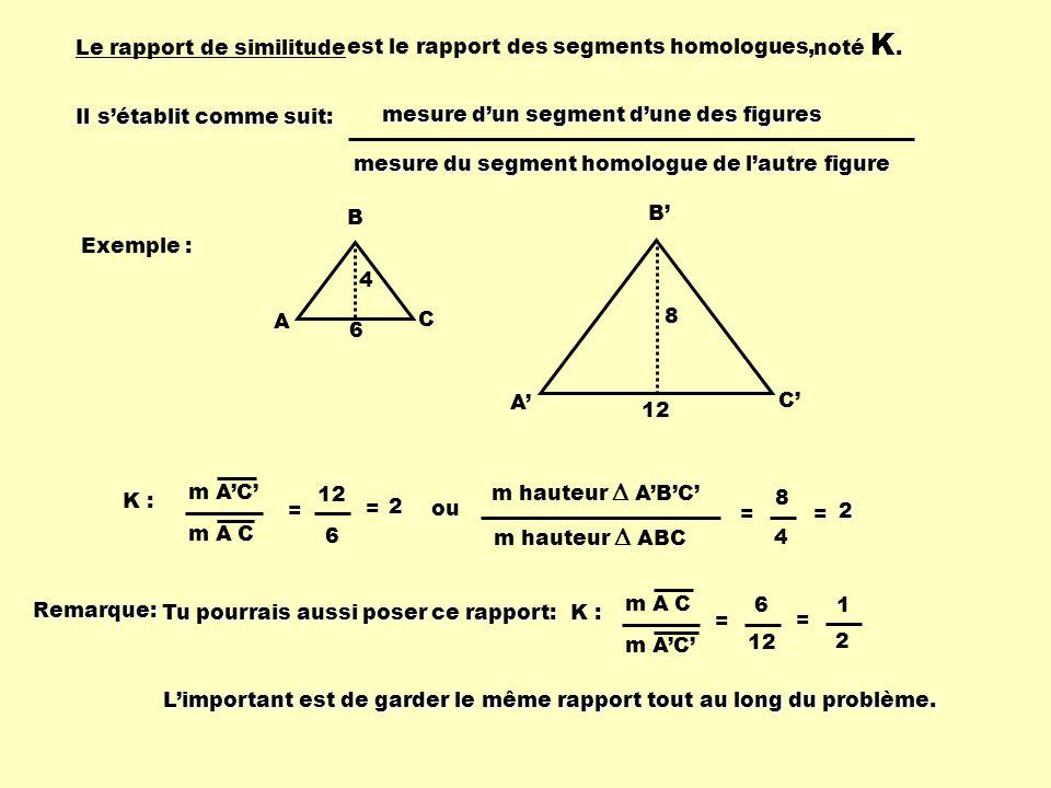 noté K. Le rapport de similitude. est le rapport des segments homologues, Il s'établit comme suit: