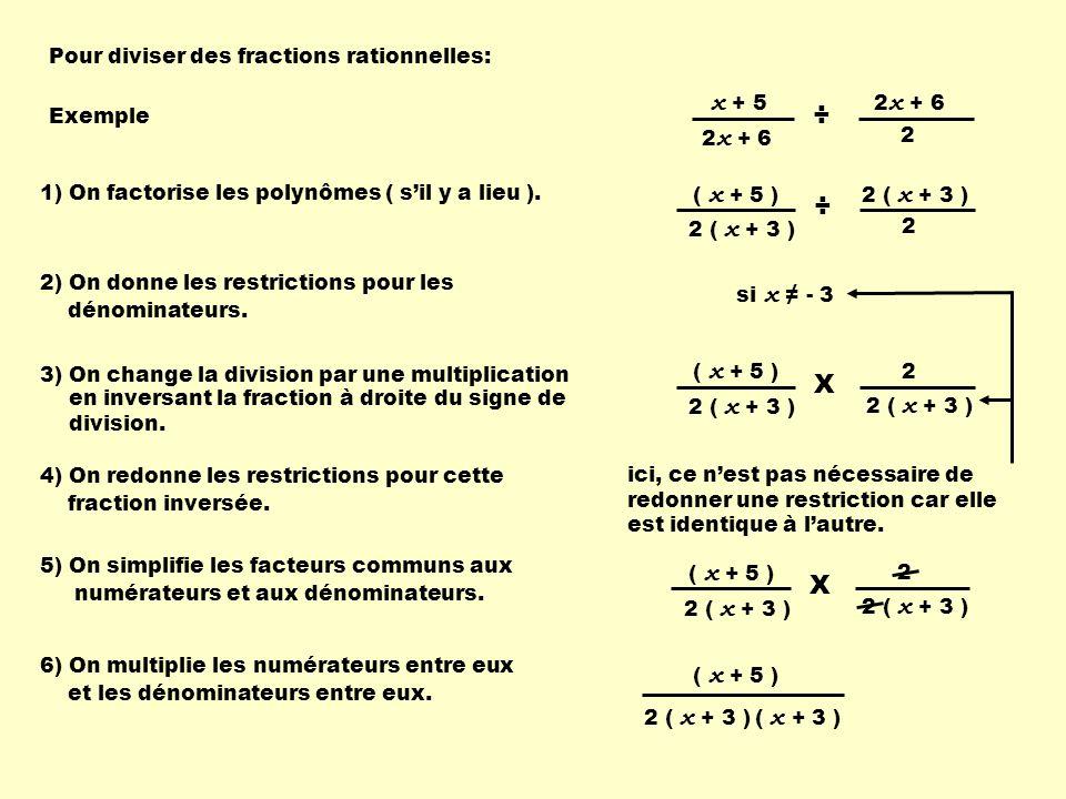 ÷ ÷ X X Pour diviser des fractions rationnelles: 2 2x + 6 x + 5