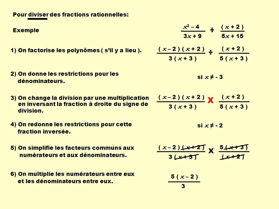 X ÷ ÷ ÷ X Pour diviser des fractions rationnelles: Exemple 3x + 9