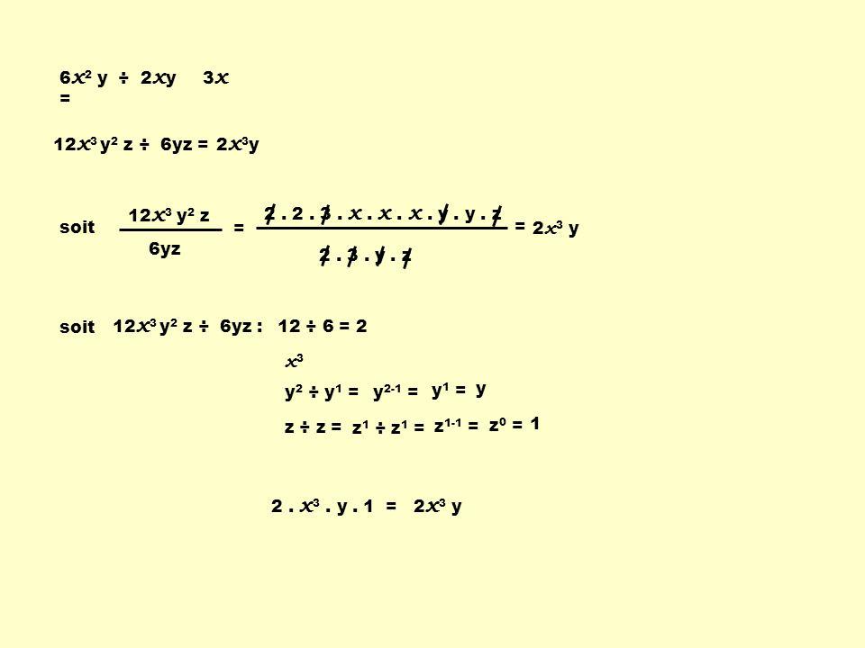 x3 6x2 y ÷ 2xy = 3x 12x3 y2 z ÷ 6yz = 2x3y 12x3 y2 z 6yz