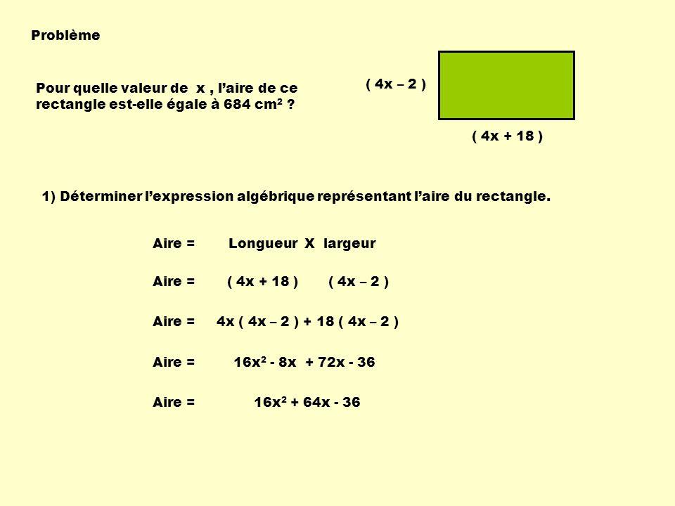 Problème ( 4x – 2 ) Pour quelle valeur de x , l'aire de ce rectangle est-elle égale à 684 cm2 ( 4x + 18 )