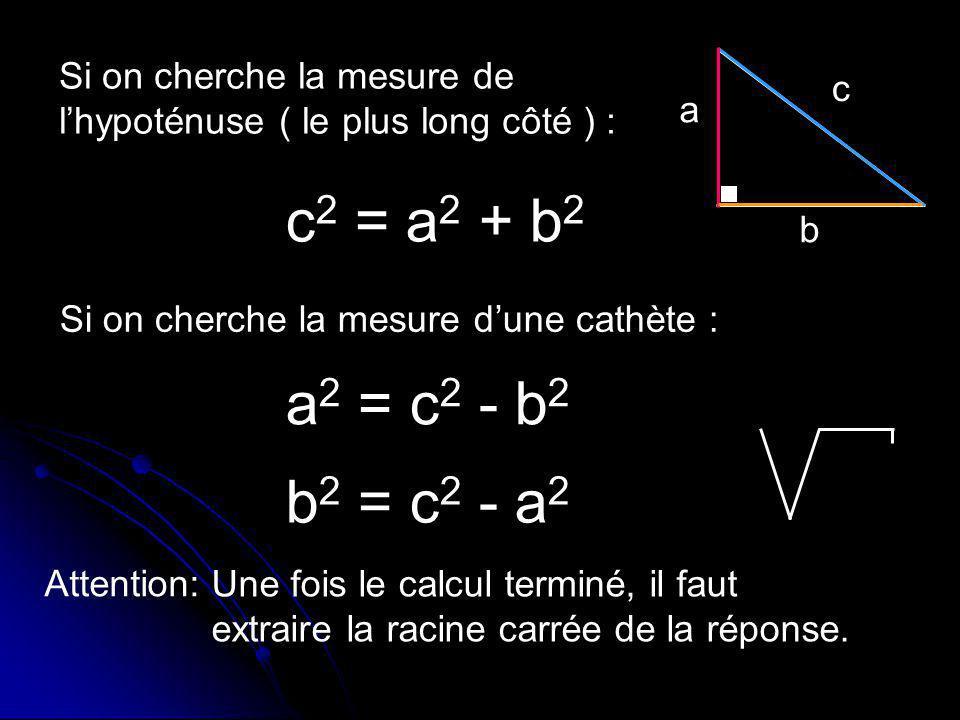 Si on cherche la mesure de l'hypoténuse ( le plus long côté ) :