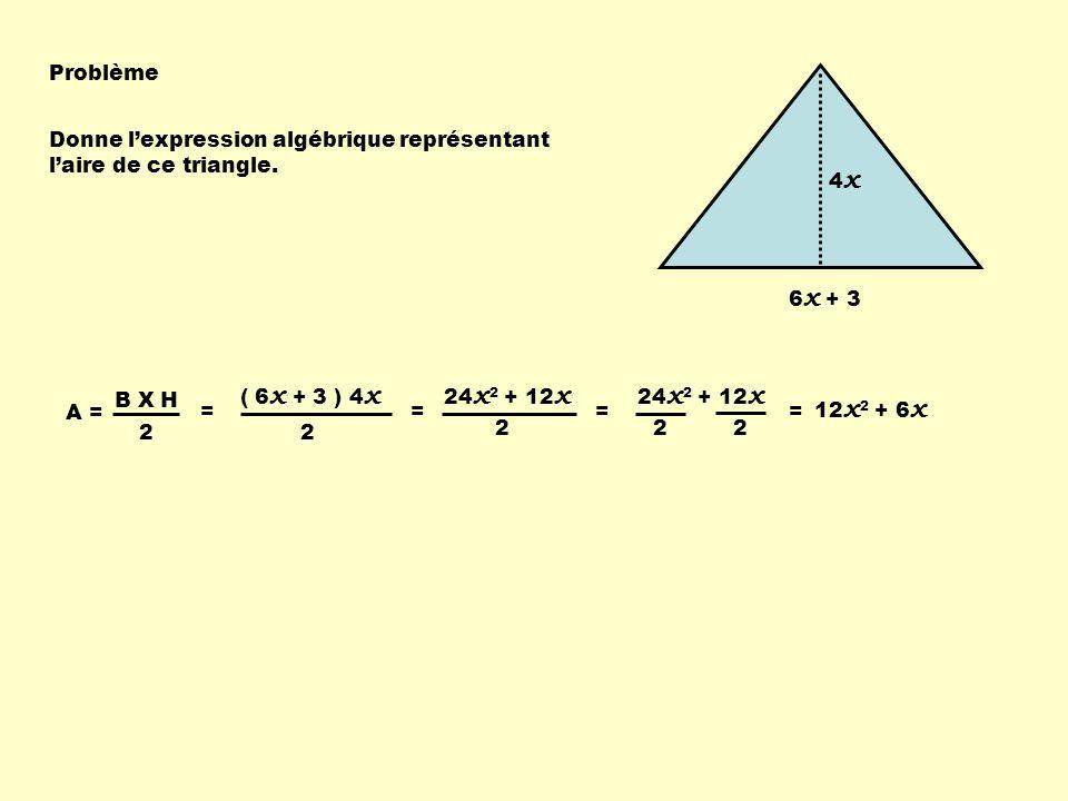 Problème 6x + 3. 4x. Donne l'expression algébrique représentant l'aire de ce triangle. ( 6x + 3 ) 4x.