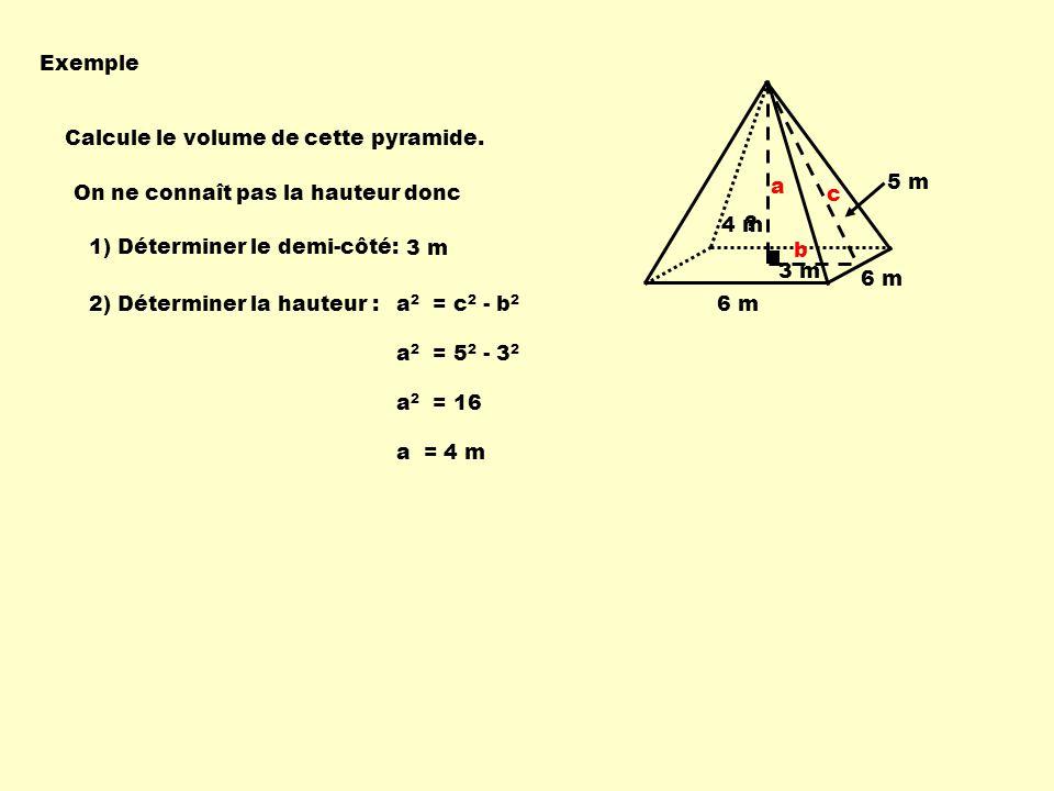 Exemple Calcule le volume de cette pyramide. On ne connaît pas la hauteur donc. a. b. c. 5 m. 4 m.