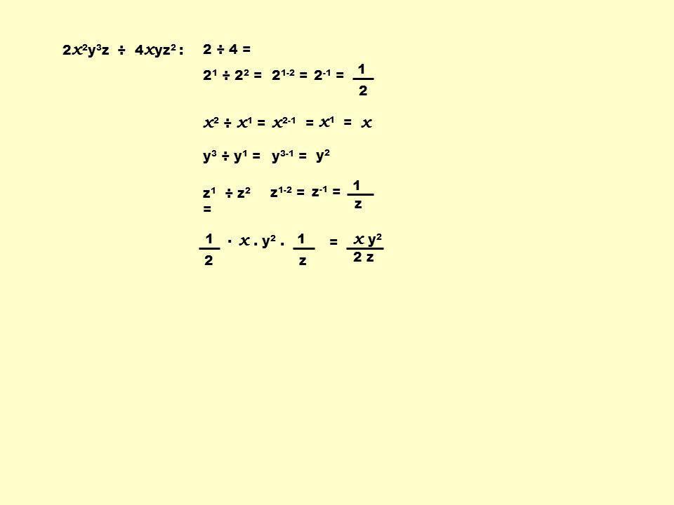 x2 ÷ x1 = x2-1 = x1 = x x . y2 . x y2 2x2y3z ÷ 4xyz2 : 2 ÷ 4 = 1 2