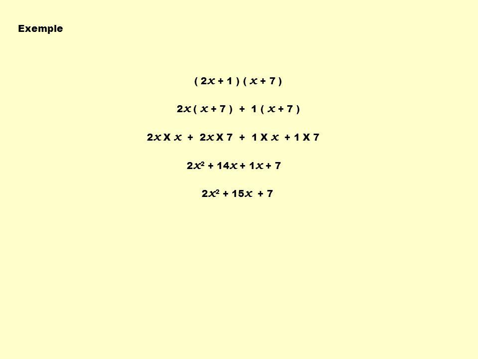 Exemple ( 2x + 1 ) ( x + 7 ) 2x ( x + 7 ) + 1 ( x + 7 ) 2x X x + 2x X 7 + 1 X x + 1 X 7. 2x2 + 14x + 1x + 7.