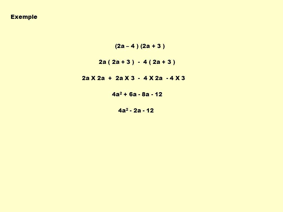 Exemple (2a – 4 ) (2a + 3 ) 2a ( 2a + 3 ) - 4 ( 2a + 3 ) 2a X 2a + 2a X 3 - 4 X 2a - 4 X 3.