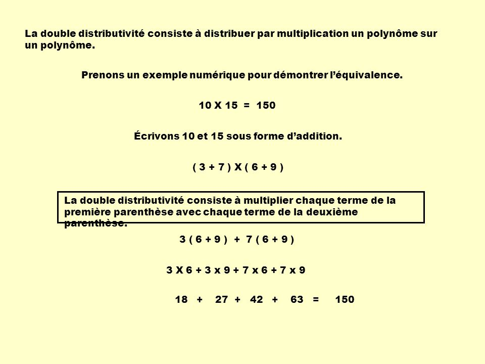 La double distributivité consiste à distribuer par multiplication un polynôme sur un polynôme.