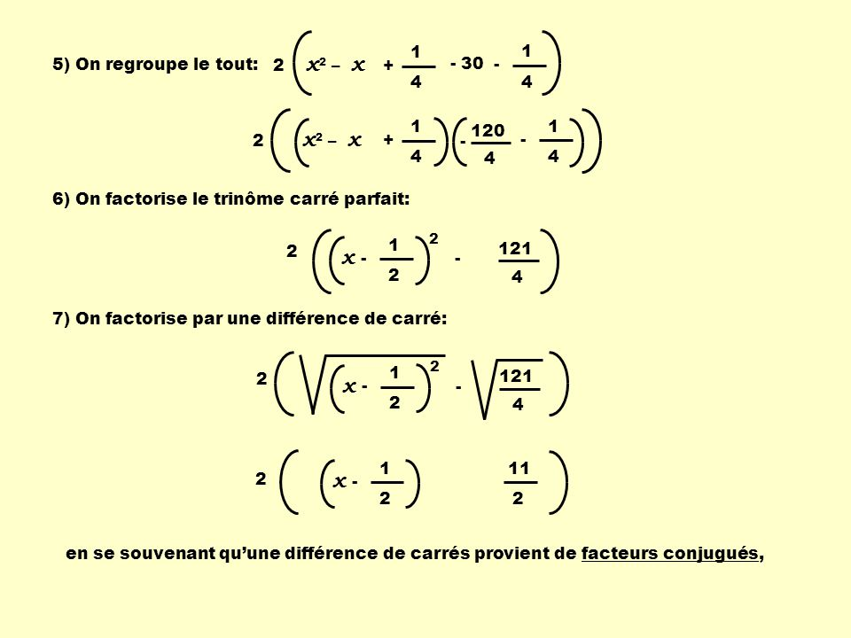 1 4. + 1. 4. - 5) On regroupe le tout: 2 x2 – x. - 30. 2 x2 – x. 1. 4. - 120.