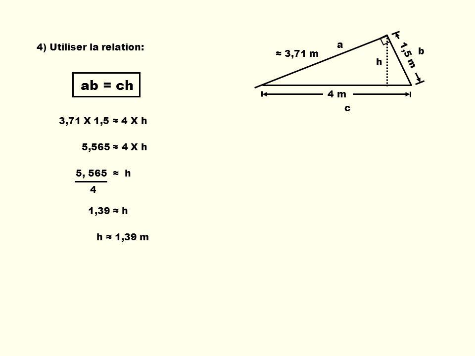 ab = ch a 4) Utiliser la relation: 1,5 m b ≈ 3,71 m h 4 m c
