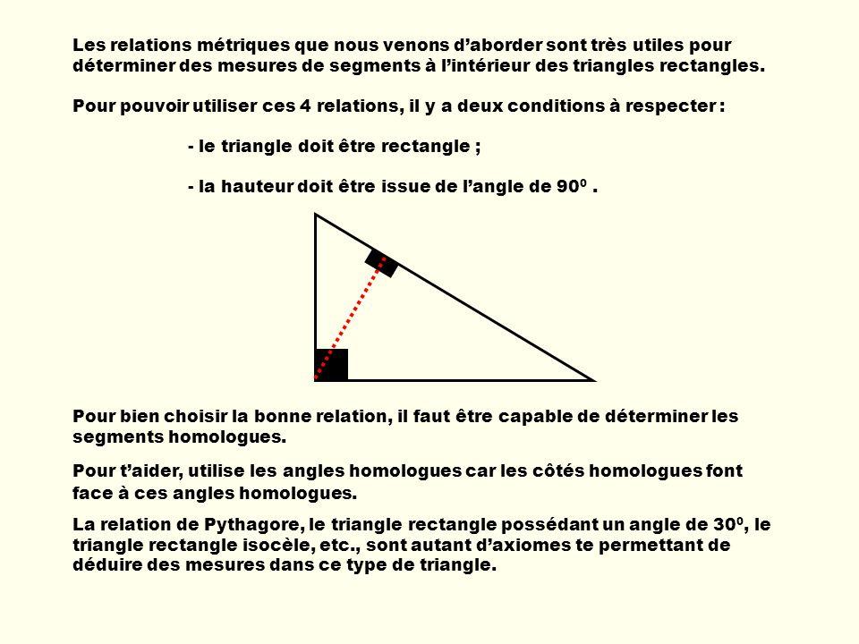 Les relations métriques que nous venons d'aborder sont très utiles pour déterminer des mesures de segments à l'intérieur des triangles rectangles.