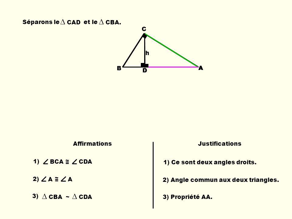 ∆ CAD ∆ CBA. ∆ CBA ∆ CDA Séparons le et le B C D A h B C A C A D