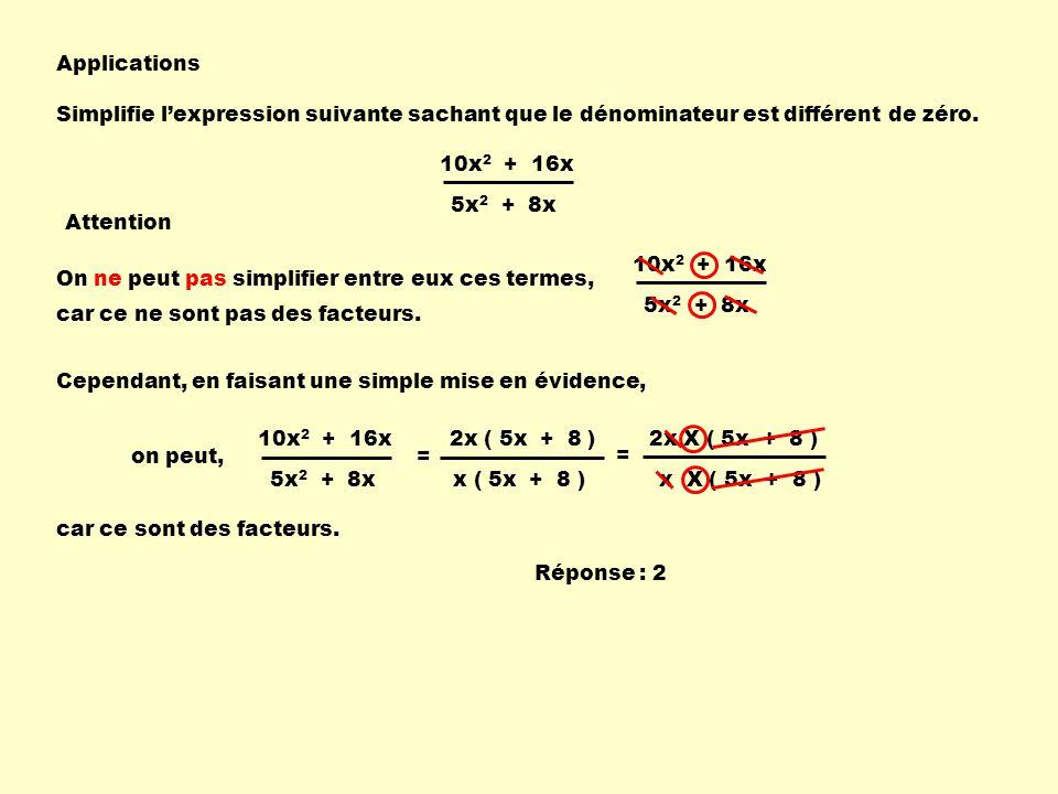 Applications Simplifie l'expression suivante sachant que le dénominateur est différent de zéro. 10x2 + 16x.