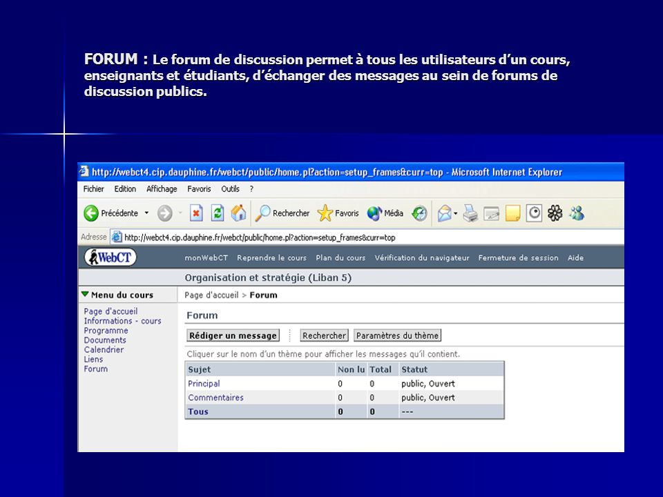 FORUM : Le forum de discussion permet à tous les utilisateurs d'un cours, enseignants et étudiants, d'échanger des messages au sein de forums de discussion publics.