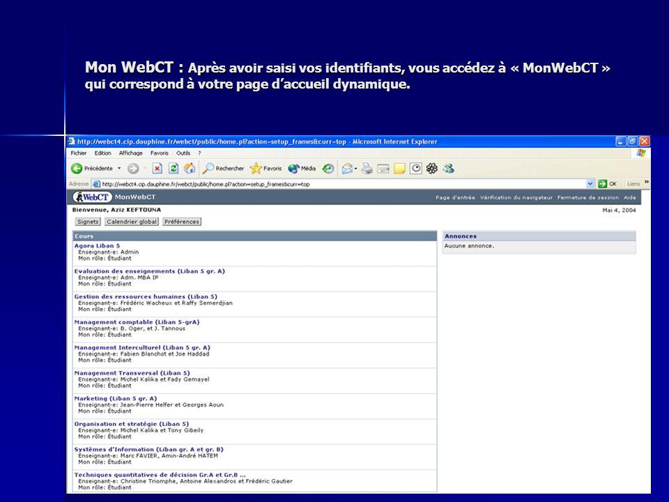 Mon WebCT : Après avoir saisi vos identifiants, vous accédez à « MonWebCT » qui correspond à votre page d'accueil dynamique.