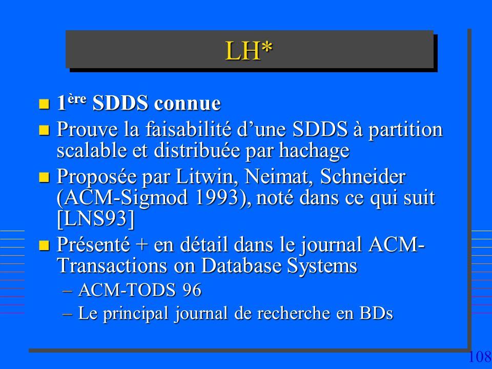 LH* 1ère SDDS connue. Prouve la faisabilité d'une SDDS à partition scalable et distribuée par hachage.