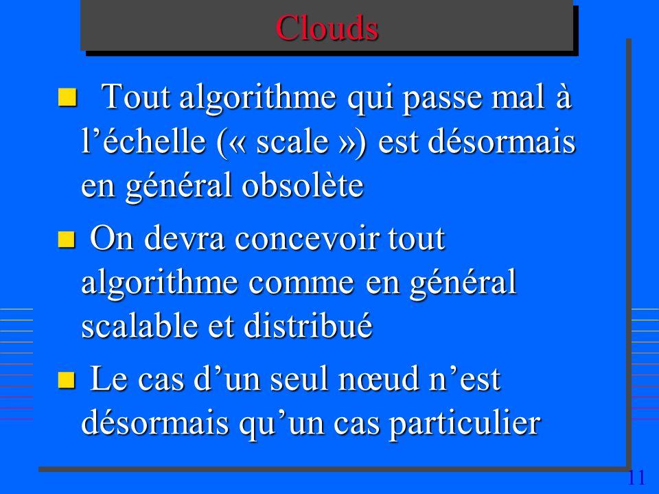 Clouds Tout algorithme qui passe mal à l'échelle (« scale ») est désormais en général obsolète.