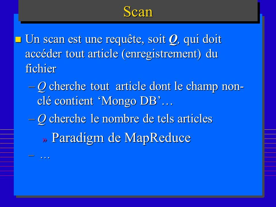 Scan Un scan est une requête, soit Q, qui doit accéder tout article (enregistrement) du fichier.