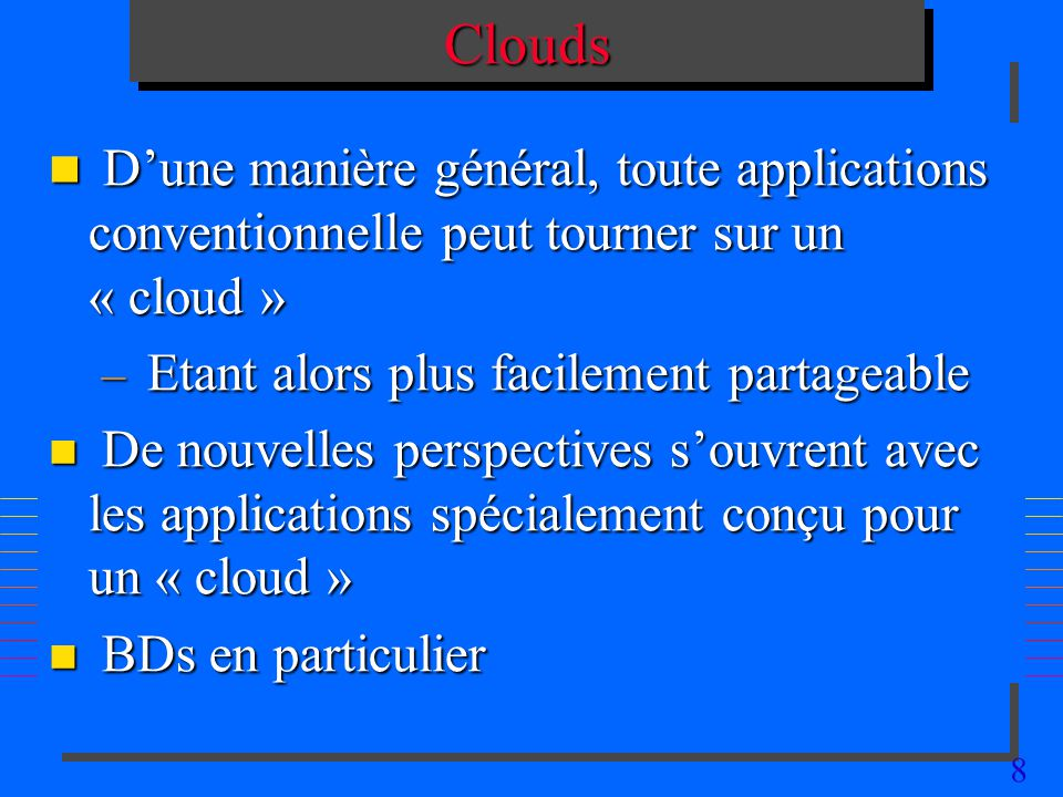 Clouds D'une manière général, toute applications conventionnelle peut tourner sur un « cloud » Etant alors plus facilement partageable.