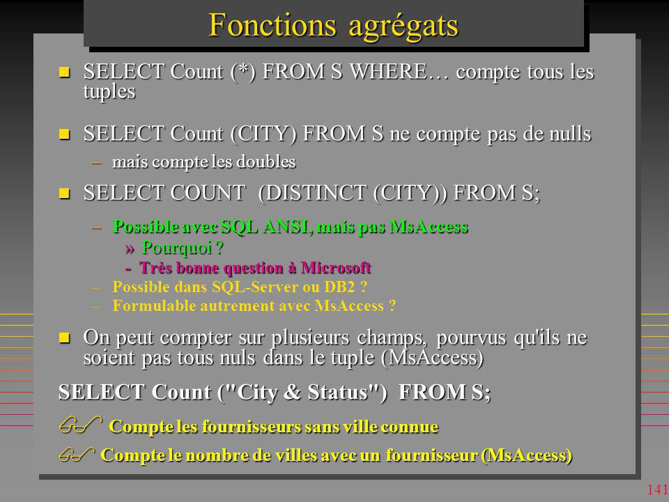 Fonctions agrégats SELECT Count (*) FROM S WHERE… compte tous les tuples. SELECT Count (CITY) FROM S ne compte pas de nulls.