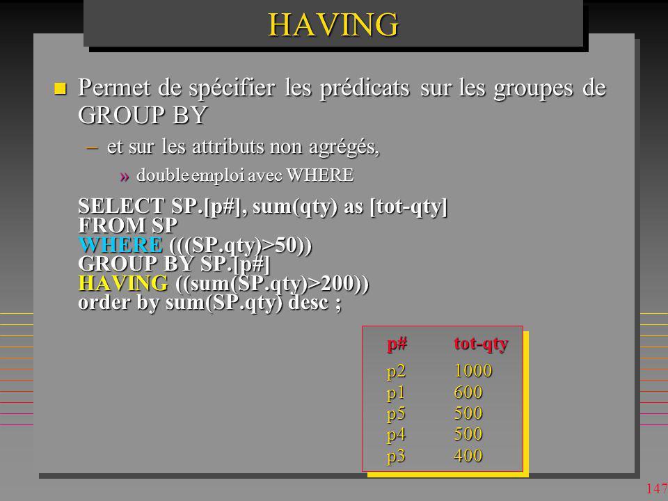 HAVING Permet de spécifier les prédicats sur les groupes de GROUP BY