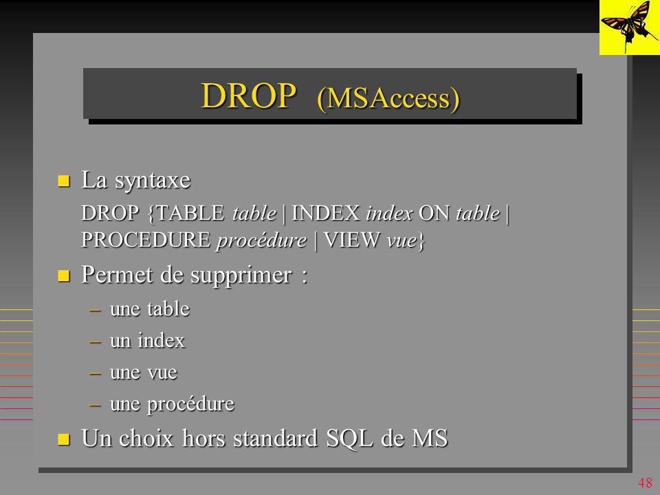 DROP (MSAccess) La syntaxe Permet de supprimer :