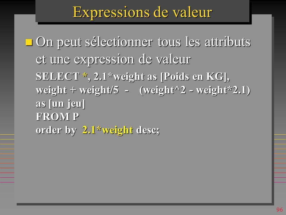 Expressions de valeur On peut sélectionner tous les attributs et une expression de valeur.