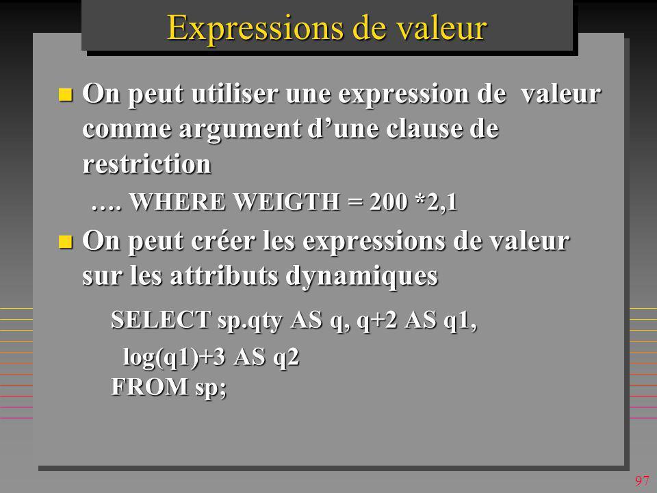 Expressions de valeur On peut utiliser une expression de valeur comme argument d'une clause de restriction.