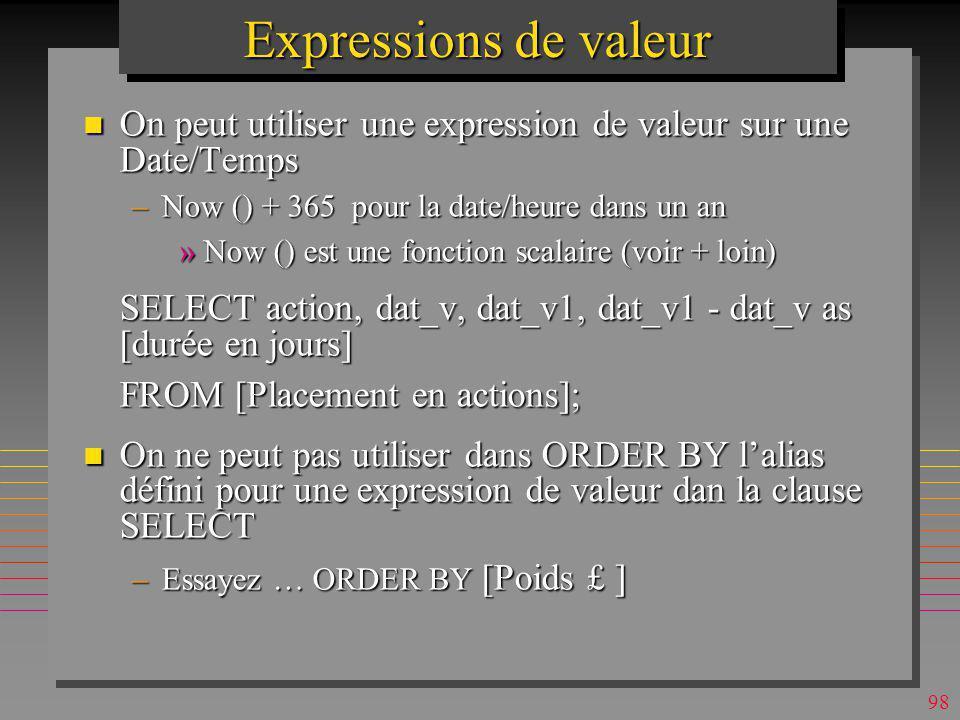 Expressions de valeur On peut utiliser une expression de valeur sur une Date/Temps. Now () + 365 pour la date/heure dans un an.