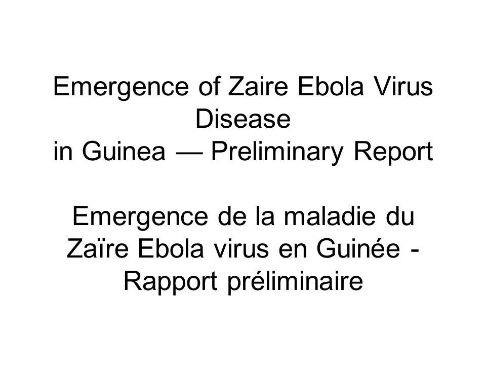Emergence of Zaire Ebola Virus Disease in Guinea — Preliminary Report Emergence de la maladie du Zaïre Ebola virus en Guinée - Rapport préliminaire